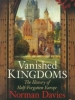 Vanished Kingdoms. The History of Half-Forgotten Europe
